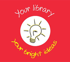 Your library, your bright ideas